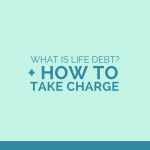 What is life debt and how to take charge of it for the overwhelmed mom | One Sweet Life