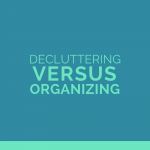 Decluttering vs Organizing | Organized Home | One Sweet Life