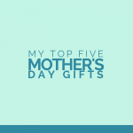 Happy Mother's Day | My Top 5 Best Mother's Day Gifts | One Sweet Life