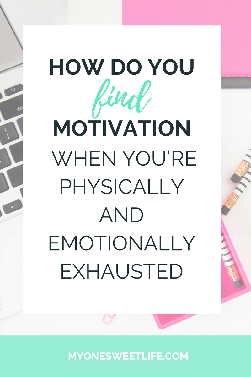 define motivation | how do you find motivation when you're physically and emotionally exhausted | one sweet life